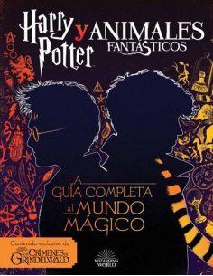 La Guía Completa al Mundo Mágico - Harry Potter y Animales Fantásticos